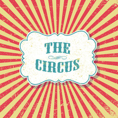 The circus. Grunge retro background. Vintage circus poster template