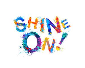 Shine on! Inspirational inscription
