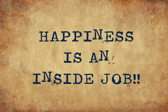 Inspiring motivation quote of happiness is an inside job with typewriter text. Distressed Old Paper with Typing image.