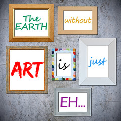 """""""The earth without art is just eh"""" saying on different frames"""