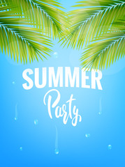 Summer Party Poster. Summer vector illustration with palm leaves, water drops and lettering.