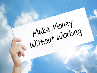 Make Money Without Working Sign on white paper. Man Hand Holding Paper with text. Isolated on sky background