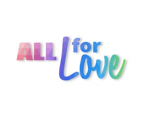 Pastel colored triangular phrase All for love