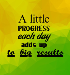 A little progress each day adds up to big results. Inspirational quote. Vector illustration.