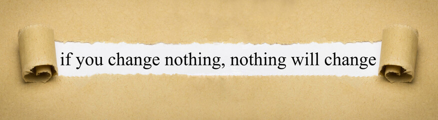 Obraz if you change nothing, nothing will change - fototapety do salonu