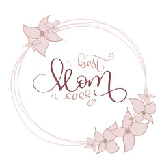 Best Mom ever vector vintage text in round flowers frame on white background. Calligraphy lettering illustration EPS10