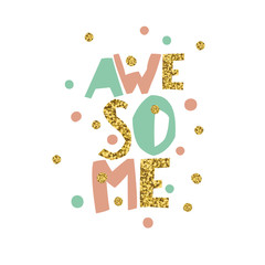 Golden Awesome quote print in vector. Golden glitter letters and golden chaotic dots.
