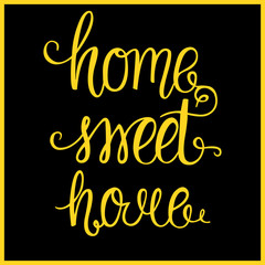 Home sweet home -vector illustration of yellow lettering on black.