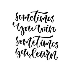 Sometimes you win sometimes you learn. Vector inspirational calligraphy. Modern print and t-shirt design.