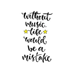Vector inspirational calligraphy. Without music life would be a mistake. Modern print and t-shirt design.