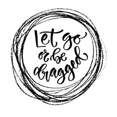 Vector motivational calligraphy. Let go or be dragged. Modern print and t-shirt design
