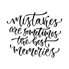 Vector inspirational calligraphy. Mistakes are sometimes the best memories. Modern print and t-shirt design.