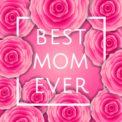 Best Mom Ever! vector greeting card. Pink red rosefloral pattern background. Mother Day calligraphy lettering.