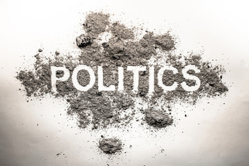 Politics word in ash, dirt, filth, dust as bad government, rule, economy or dangerous society system or corruption and democracy concept background