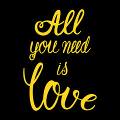 All you need is love -vector illustration of yellow lettering on black.