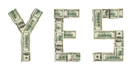 "Word ""YES"" made of dollars. Photography of money made word - on white background. Top view. High resolution product"