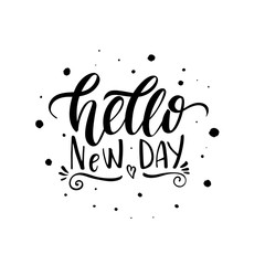 Hello new day. Stylish positive poster with hand-drawn lettering. Motivational t-shirt design. Vector art isolated on background. Inspirational quote