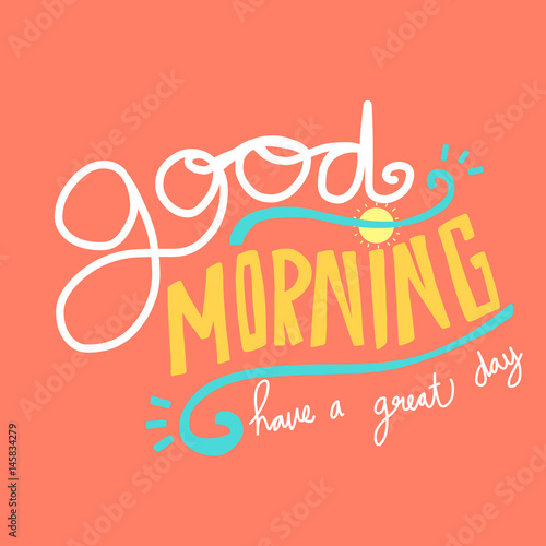 Good Morning Have A Great Day Word Lettering Vector Illustration