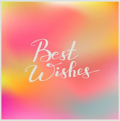 Handwriting words Best Wishes on beautiful colorful background. Calligraphy, lettering