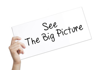 See The Big Picture Sign on white paper. Man Hand Holding Paper with text. Isolated on white background