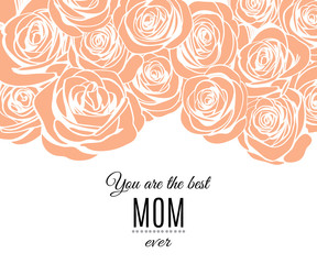 Mother's day greeting card with pattern with cream roses.  You are the best mom ever template. Vector illustration