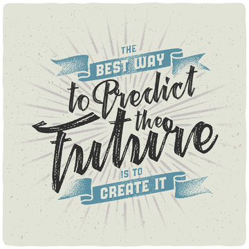"""Handmade textured lettering composition with motivation quote """"the best way to predict the future is to create it"""""""