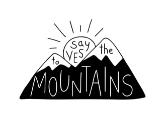 Say Yes to the Mountains. Mountain silhouette with sun, contains hand drawn text. Outdoor vector illustration. Handwritten lettering for cards, posters and t-shirts.