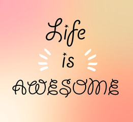 Life is awesome words on pink orange tone blurred background.