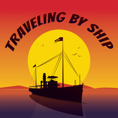 Scenic area with silhouette of old cruise ship looks like a retro steamer, sails on the sea, at sunset. Big Sun on background. Lettering Traveling By Ship