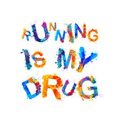 Running is my drug