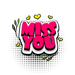 Lettering miss you, heart. Comics book balloon. Bubble icon speech phrase. Cartoon font label tag expression. Comic text sound effects. Sounds vector illustration.