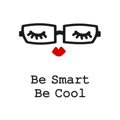 be smart be cool motivational slogan card with cute cartoon black and white eyelashes, red lips and eyeglasses