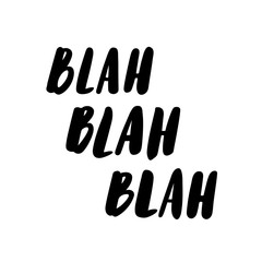 "The calligraphic quote  ""Blah blah blah"" handwritten of black ink on a white background. It can be used for phone case, poster, t-shirt, mug etc."