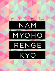 Motivational quote poster Nam Myoho Renge Kyo, buddhist mantra from Soka Gakkai. Inspirational print with typography and fresh colorful abstract pattern, for positive thinking, optimism and happiness.