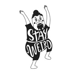 Vector illustration with smiley face and raised hands man. Stay weird lettering quote