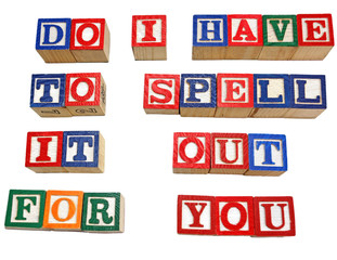 Do I have to spell it out for you?