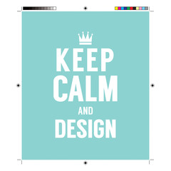 Keep Calm And Design With Print Calibration Elements