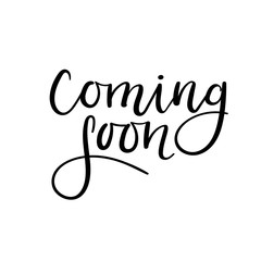 Coming soon card. Hand lettering inscription. Ink illustration. Modern brush calligraphy. Isolated on white background. Handwritten text