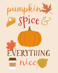 """Calligraphy """"Pumpkin spice and everything nice"""" with pumpkin, pie, coffee cup and autumn leaves for thanksgiving card design"""