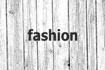 Text Fashion. News concept . Wooden texture background. Black and white