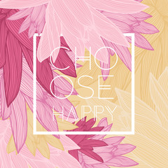 Choose happy quote, floral background