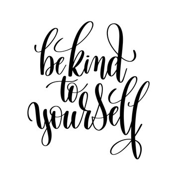 be kind to yourself black and white hand lettering inscription