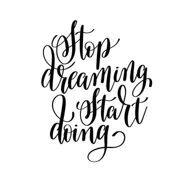 stop dreaming start doing black and white hand lettering inscrip