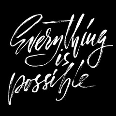 Everything is possible. Hand drawn lettering proverb. Vector typography design. Handwritten inscription.