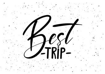 Best trip. Ink brush pen hand drawn phrase lettering design. Vector