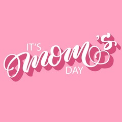 Hand drawn lettering it's mom's day inscription brush calligraphy, fancy lettering with 3d shadow isolated on pink retro background. Vector illustration.