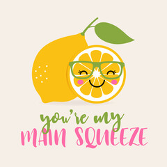You're my main squeeze typography with cute lemon cartoon illustration for valentine's day card design