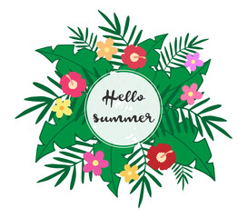Hello summer writing, tropical leaves background, hawaiian flowers and palm leaves vector illustration card. Set of tropical leaves and flowers.
