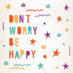 Don't worry be happy. Handmade letters and abstract element