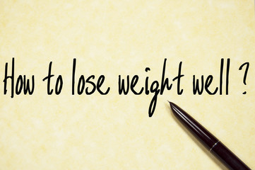 how to lose weight well text write on paper